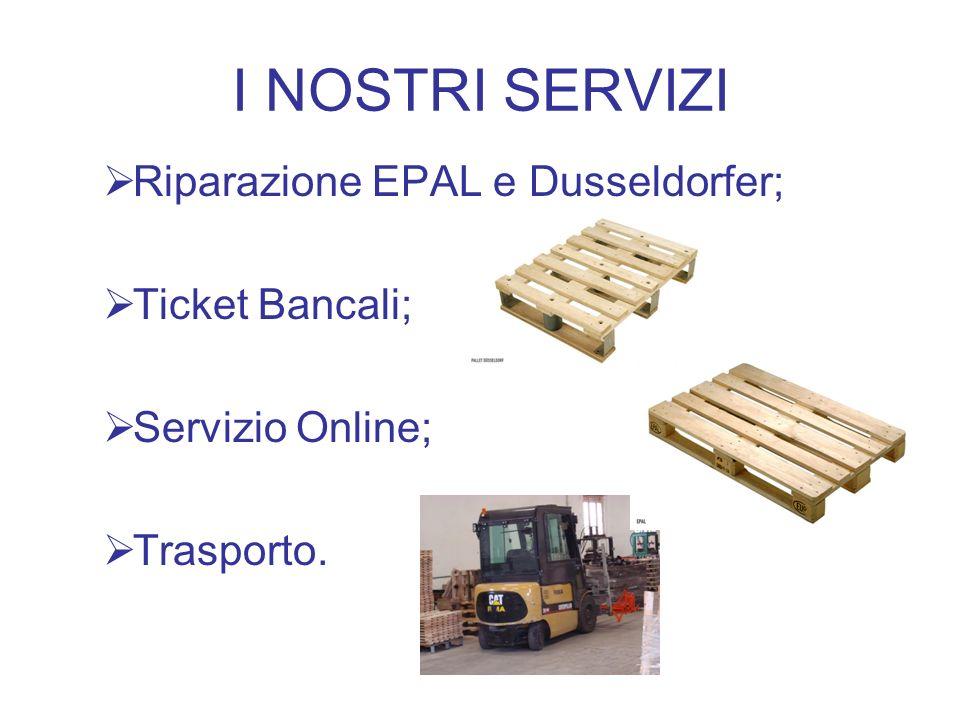 I NOSTRI SERVIZI Riparazione EPAL e Dusseldorfer; Ticket Bancali;