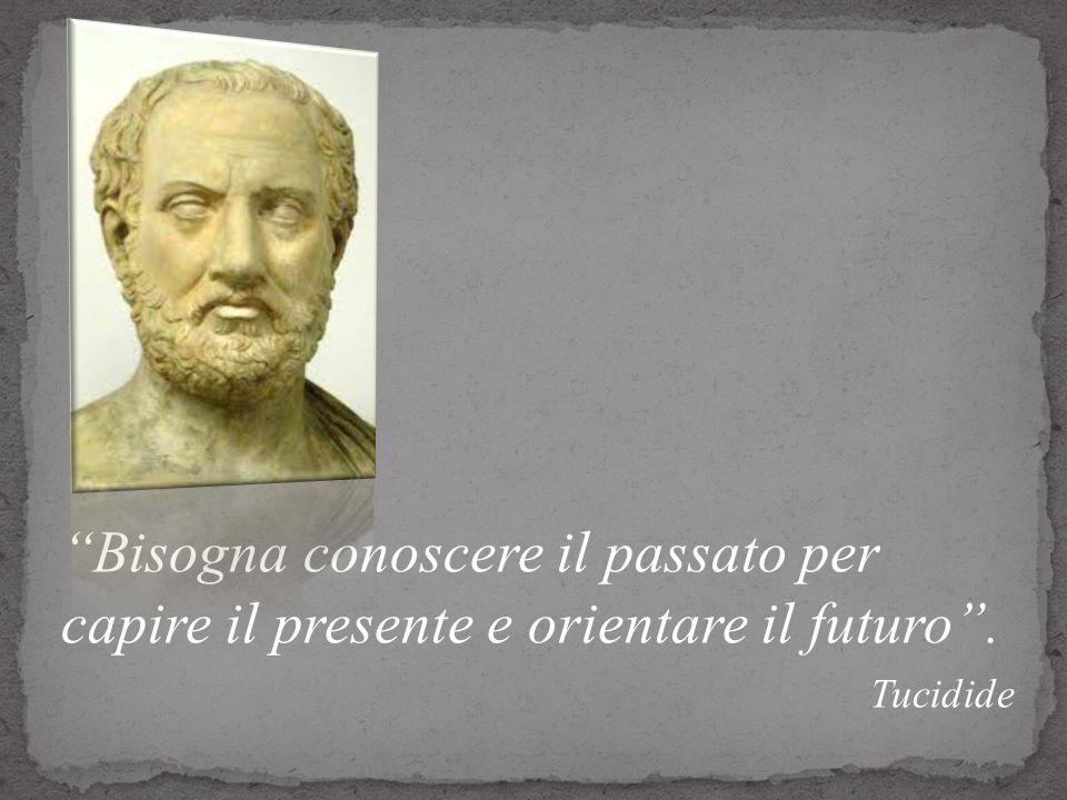 Bisogna conoscere il passato per capire il presente e orientare il futuro .