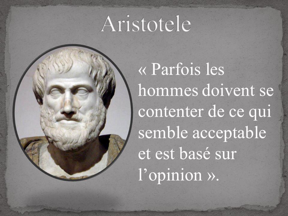 Aristotele « Parfois les hommes doivent se contenter de ce qui semble acceptable et est basé sur l'opinion ».