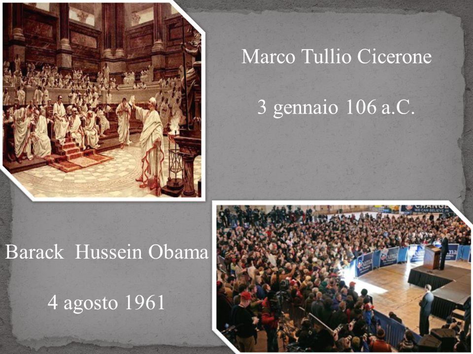 Marco Tullio Cicerone 3 gennaio 106 a.C. Barack Hussein Obama 4 agosto 1961
