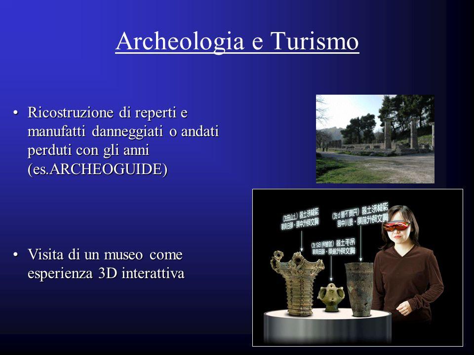 Archeologia e Turismo Ricostruzione di reperti e manufatti danneggiati o andati perduti con gli anni (es.ARCHEOGUIDE)