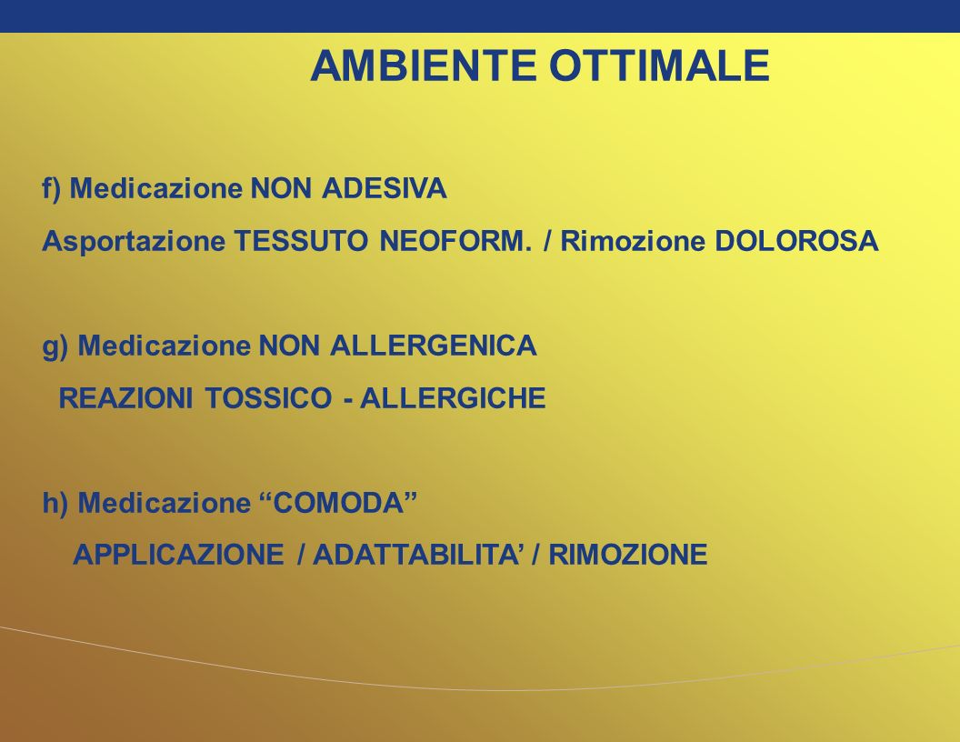 AMBIENTE OTTIMALE f) Medicazione NON ADESIVA