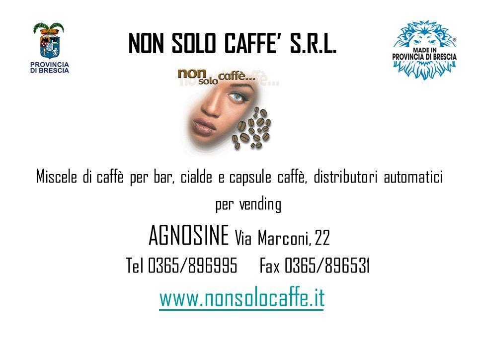 NON SOLO CAFFE' S.R.L. AGNOSINE Via Marconi, 22 www.nonsolocaffe.it