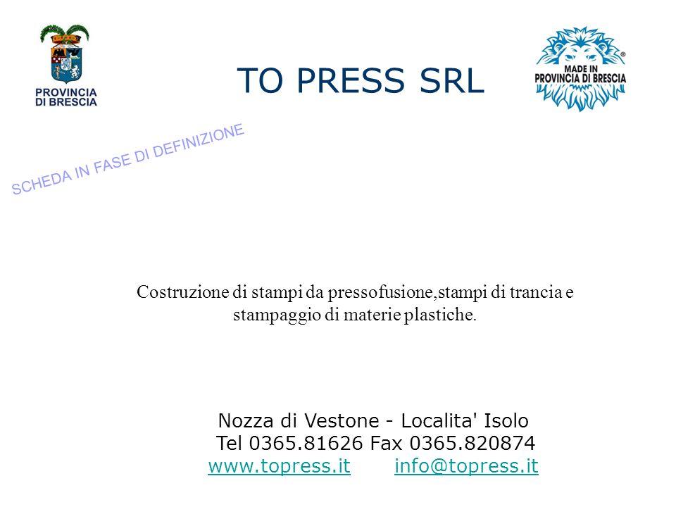TO PRESS SRL SCHEDA IN FASE DI DEFINIZIONE. Costruzione di stampi da pressofusione,stampi di trancia e.