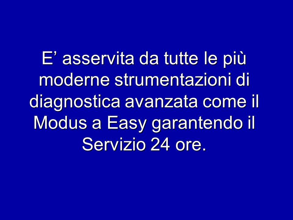 E' asservita da tutte le più moderne strumentazioni di diagnostica avanzata come il Modus a Easy garantendo il Servizio 24 ore.