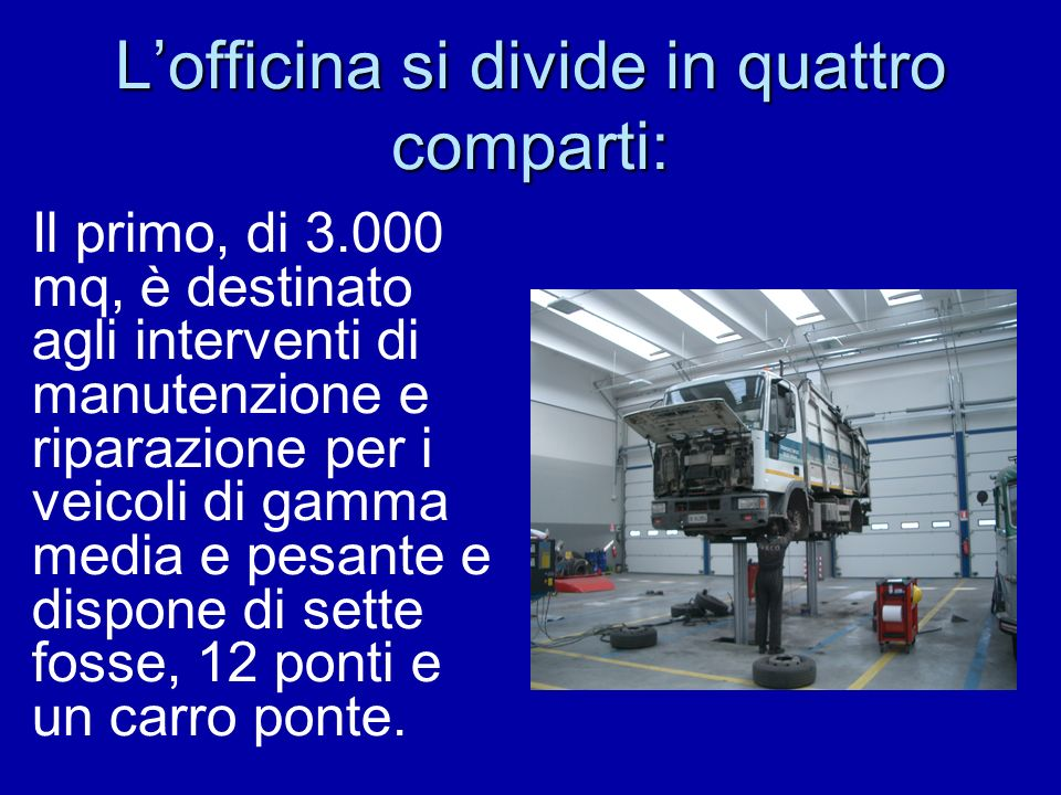 L'officina si divide in quattro comparti: