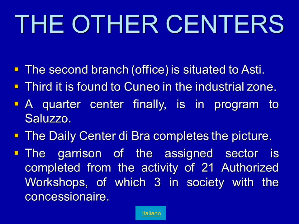 THE OTHER CENTERS The second branch (office) is situated to Asti.