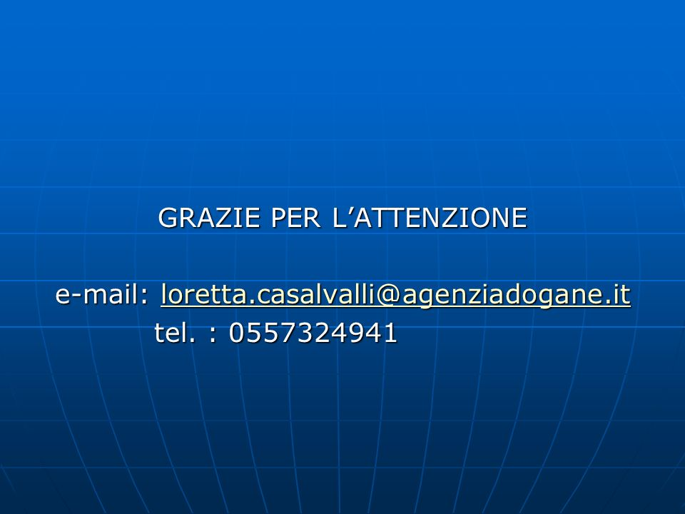 GRAZIE PER L'ATTENZIONE e-mail: loretta.casalvalli@agenziadogane.it