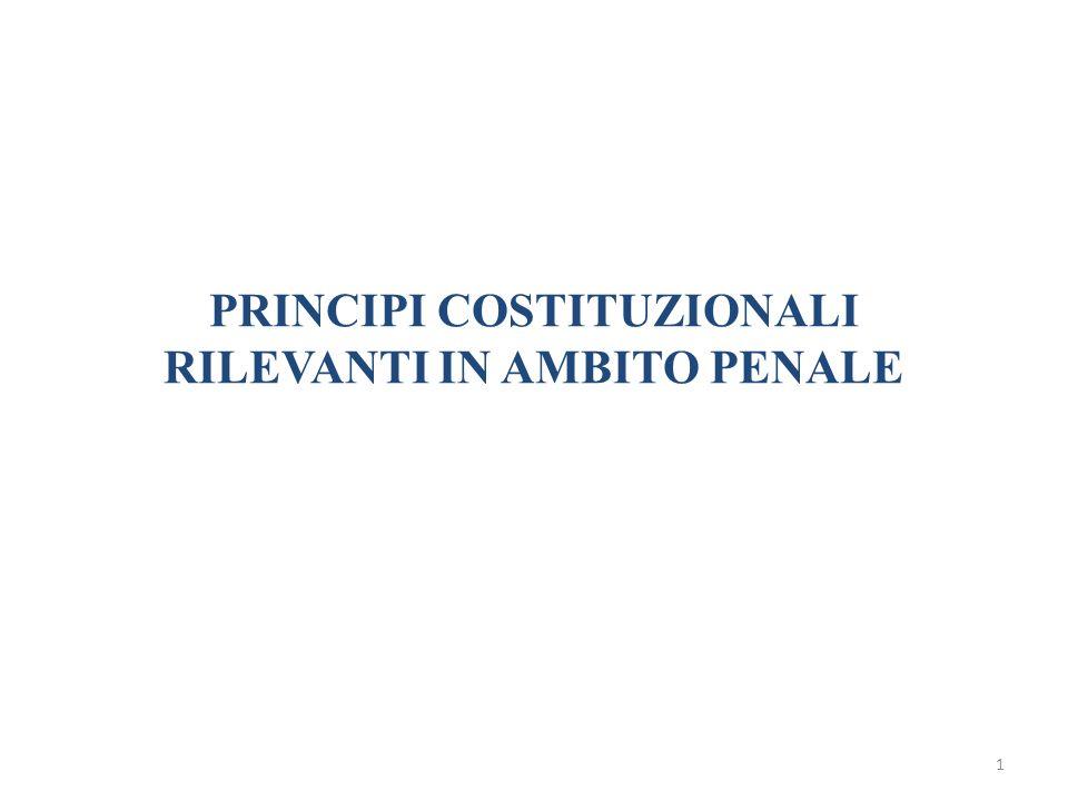 PRINCIPI COSTITUZIONALI RILEVANTI IN AMBITO PENALE
