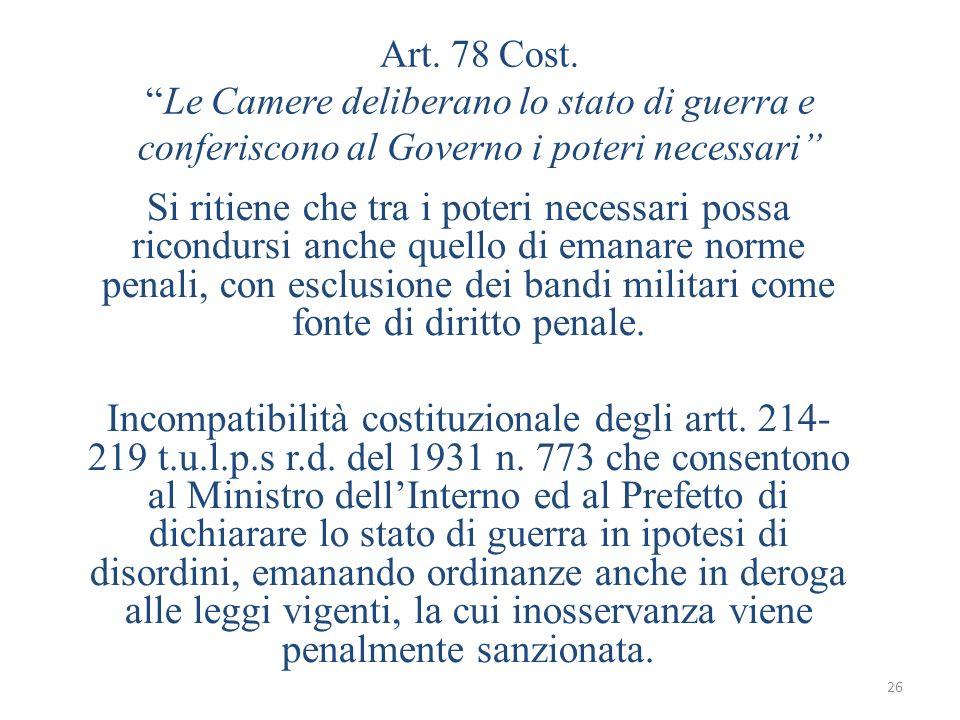 Art. 78 Cost. Le Camere deliberano lo stato di guerra e conferiscono al Governo i poteri necessari
