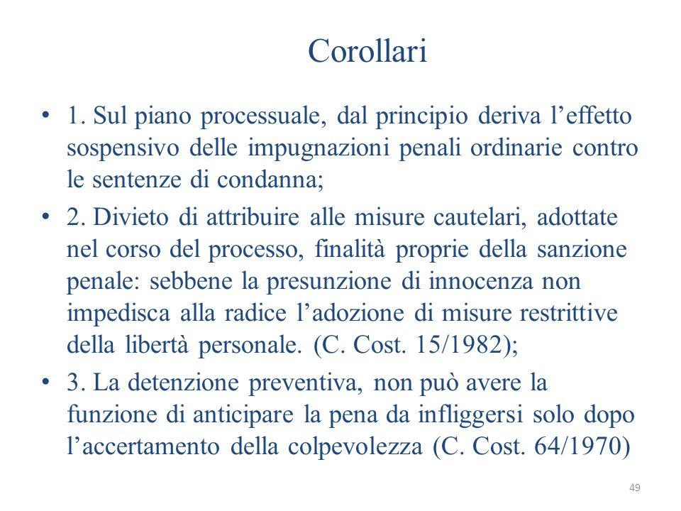 Corollari 1. Sul piano processuale, dal principio deriva l'effetto sospensivo delle impugnazioni penali ordinarie contro le sentenze di condanna;