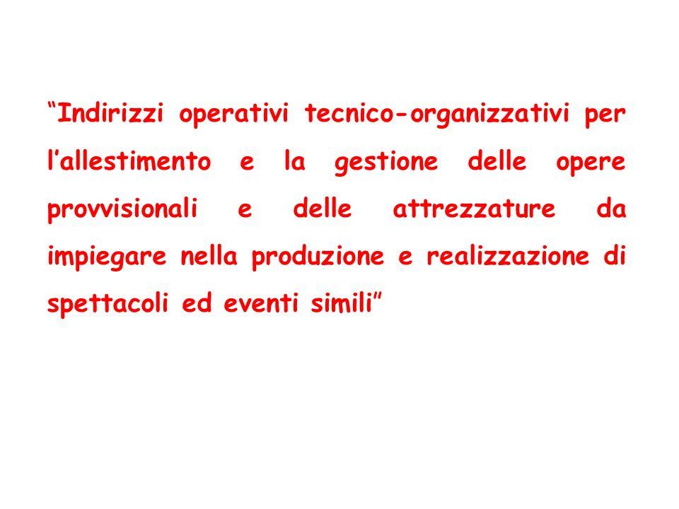 Indirizzi operativi tecnico-organizzativi per l'allestimento e la gestione delle opere provvisionali e delle attrezzature da impiegare nella produzione e realizzazione di spettacoli ed eventi simili