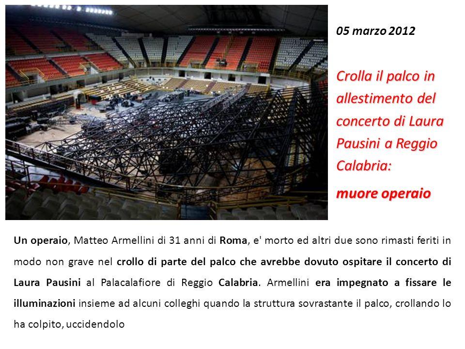 05 marzo 2012 Crolla il palco in allestimento del concerto di Laura Pausini a Reggio Calabria: muore operaio.