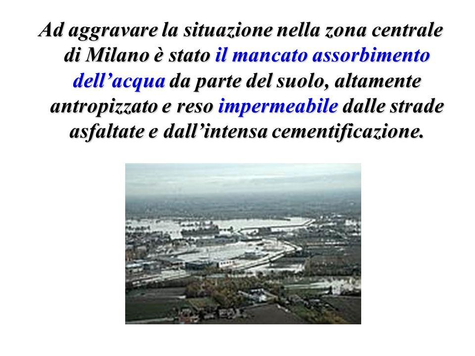 Ad aggravare la situazione nella zona centrale di Milano è stato il mancato assorbimento dell'acqua da parte del suolo, altamente antropizzato e reso impermeabile dalle strade asfaltate e dall'intensa cementificazione.