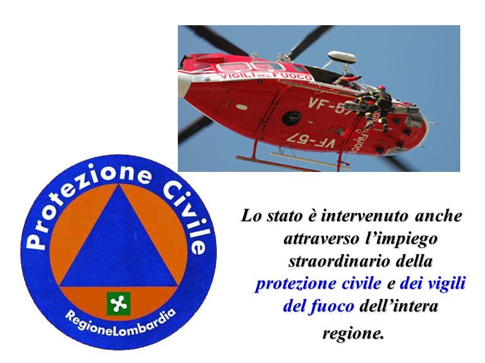 Lo stato è intervenuto anche attraverso l'impiego straordinario della protezione civile e dei vigili del fuoco dell'intera