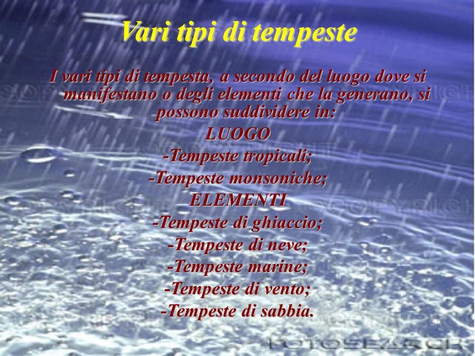 -Tempeste monsoniche; -Tempeste di ghiaccio;
