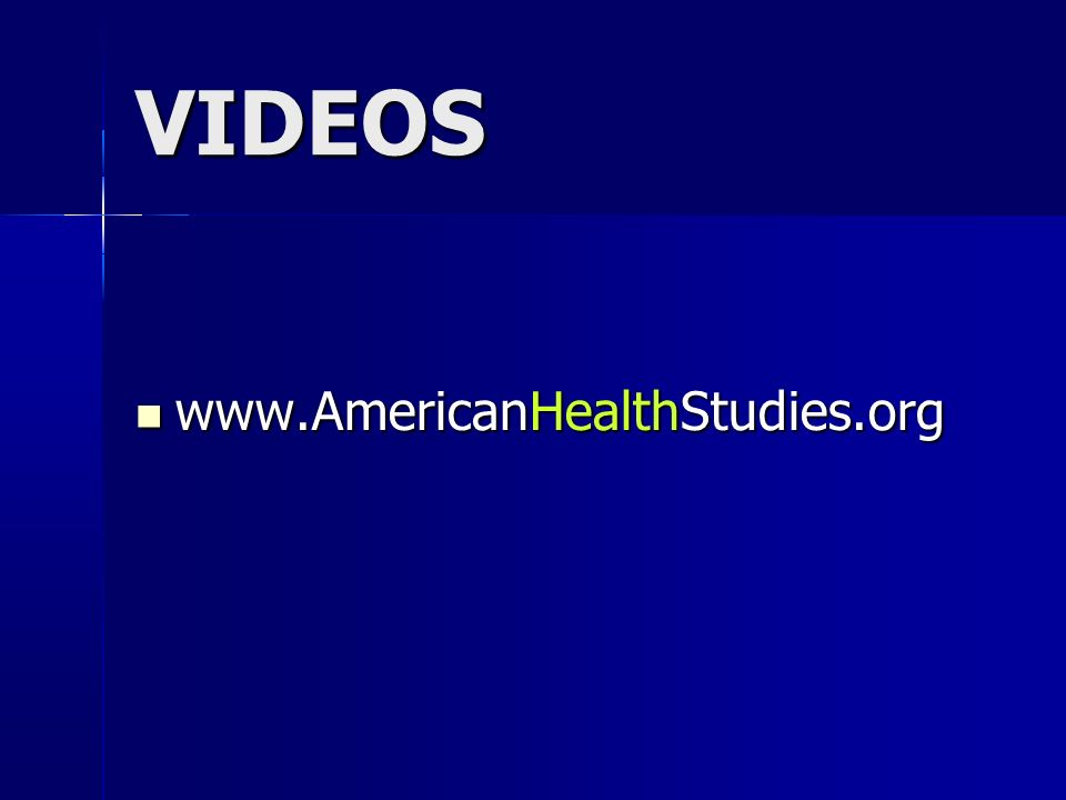 VIDEOS www.AmericanHealthStudies.org