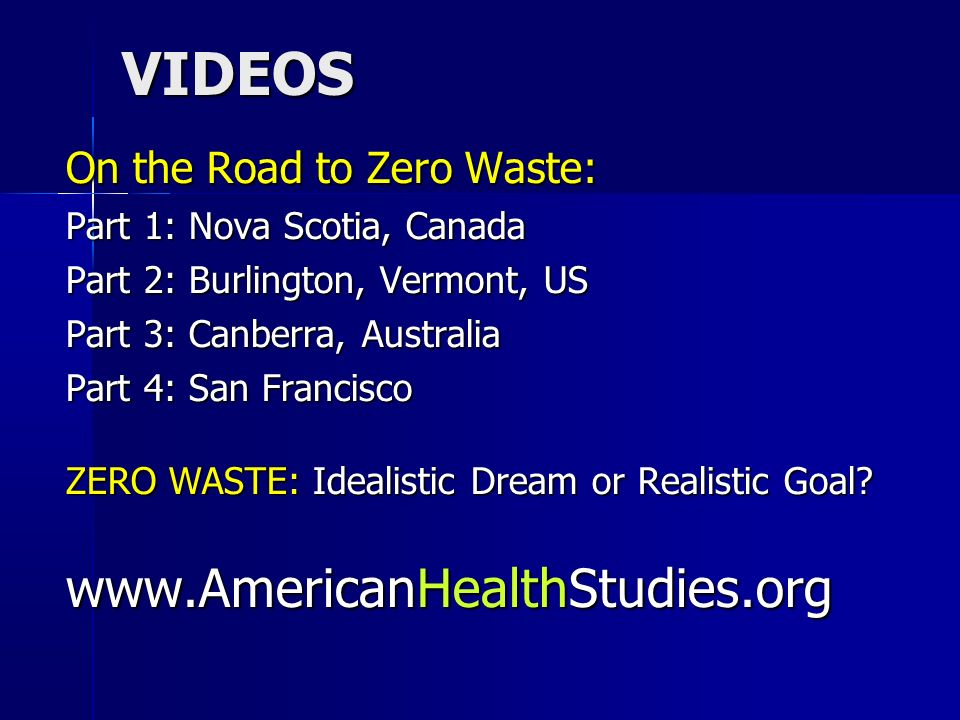 VIDEOS www.AmericanHealthStudies.org On the Road to Zero Waste: