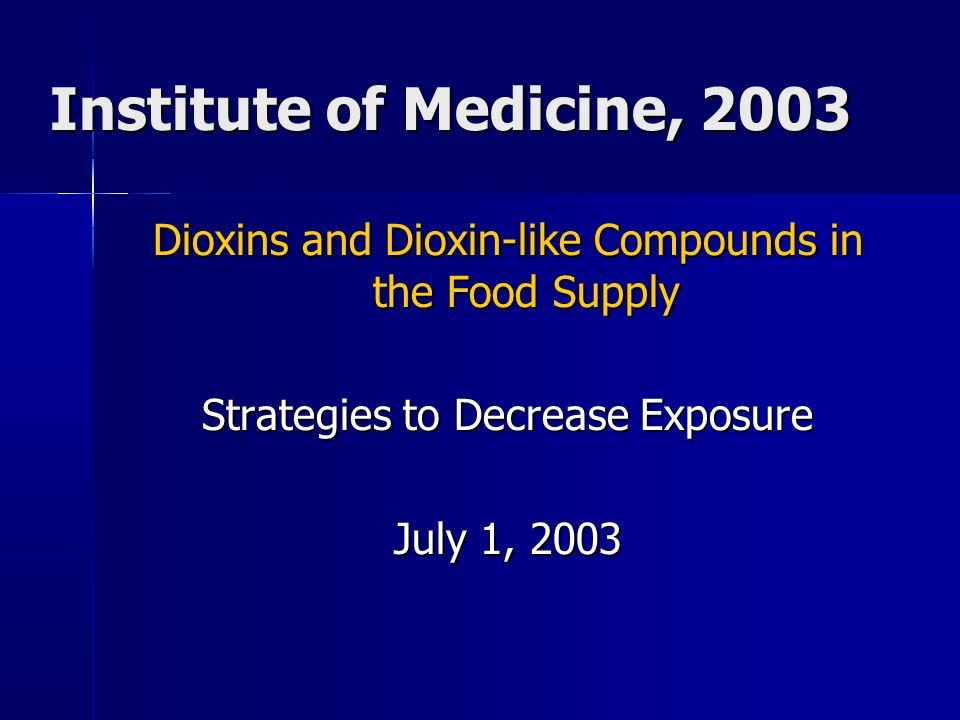 Institute of Medicine, 2003 Dioxins and Dioxin-like Compounds in the Food Supply. Strategies to Decrease Exposure.