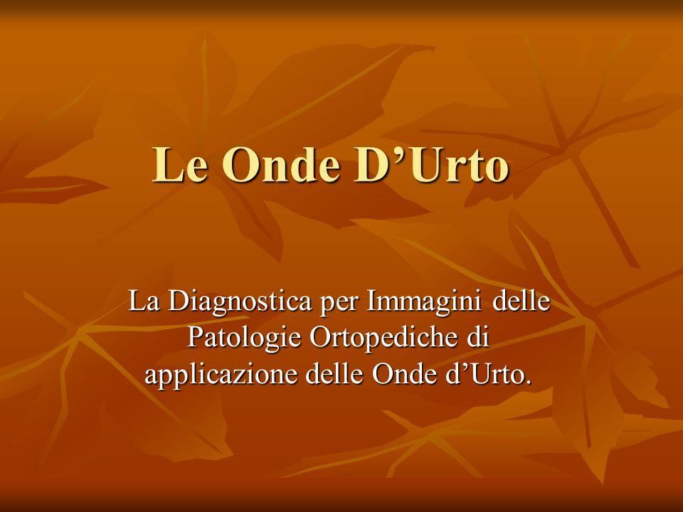Le Onde D'Urto La Diagnostica per Immagini delle Patologie Ortopediche di applicazione delle Onde d'Urto.