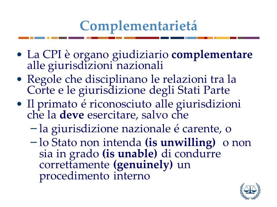 Complementarietá La CPI è organo giudiziario complementare alle giurisdizioni nazionali.