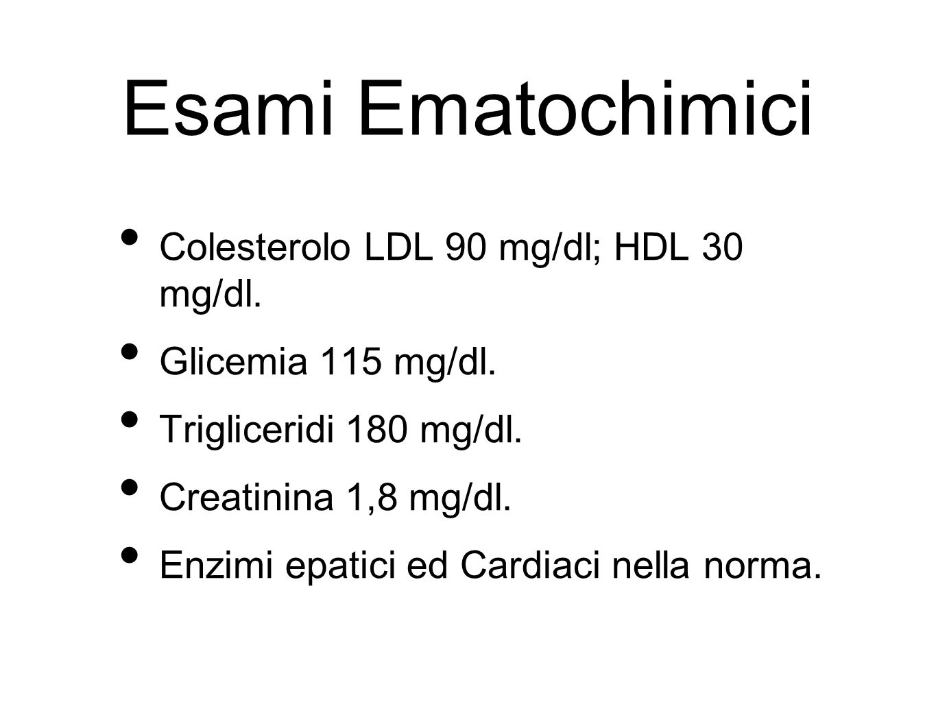 Esami Ematochimici Colesterolo LDL 90 mg/dl; HDL 30 mg/dl.