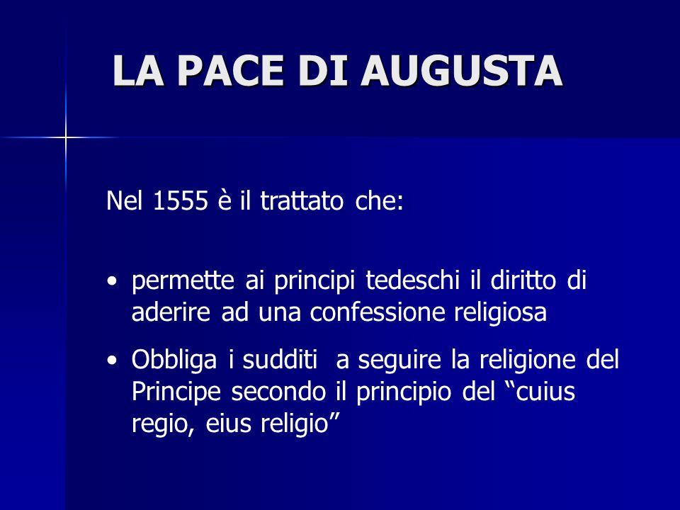 LA PACE DI AUGUSTA Nel 1555 è il trattato che: