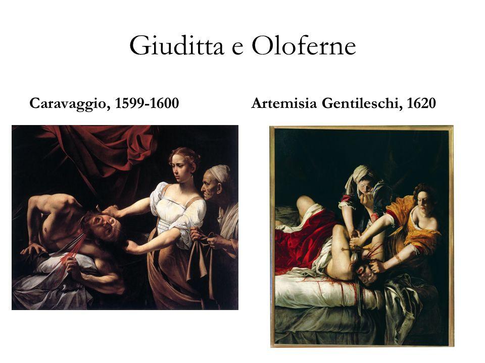 Giuditta e Oloferne Caravaggio, 1599-1600 Artemisia Gentileschi, 1620