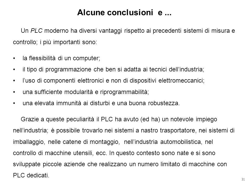 Alcune conclusioni e ... Un PLC moderno ha diversi vantaggi rispetto ai precedenti sistemi di misura e controllo; i più importanti sono: