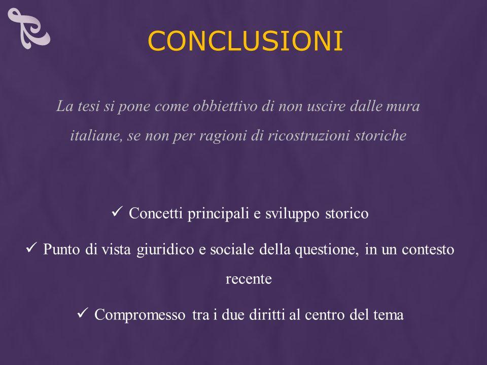 Conclusioni La tesi si pone come obbiettivo di non uscire dalle mura italiane, se non per ragioni di ricostruzioni storiche.