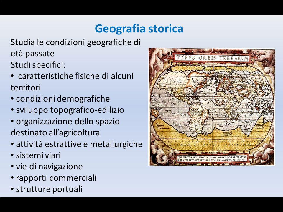 Geografia storica Studia le condizioni geografiche di età passate
