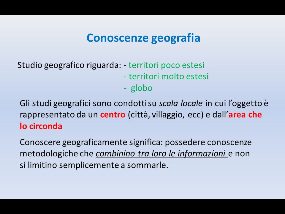 Conoscenze geografia Studio geografico riguarda: - territori poco estesi. - territori molto estesi.