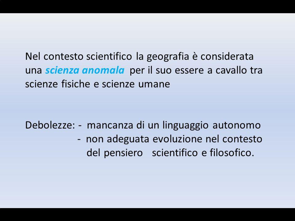 Nel contesto scientifico la geografia è considerata una scienza anomala per il suo essere a cavallo tra scienze fisiche e scienze umane
