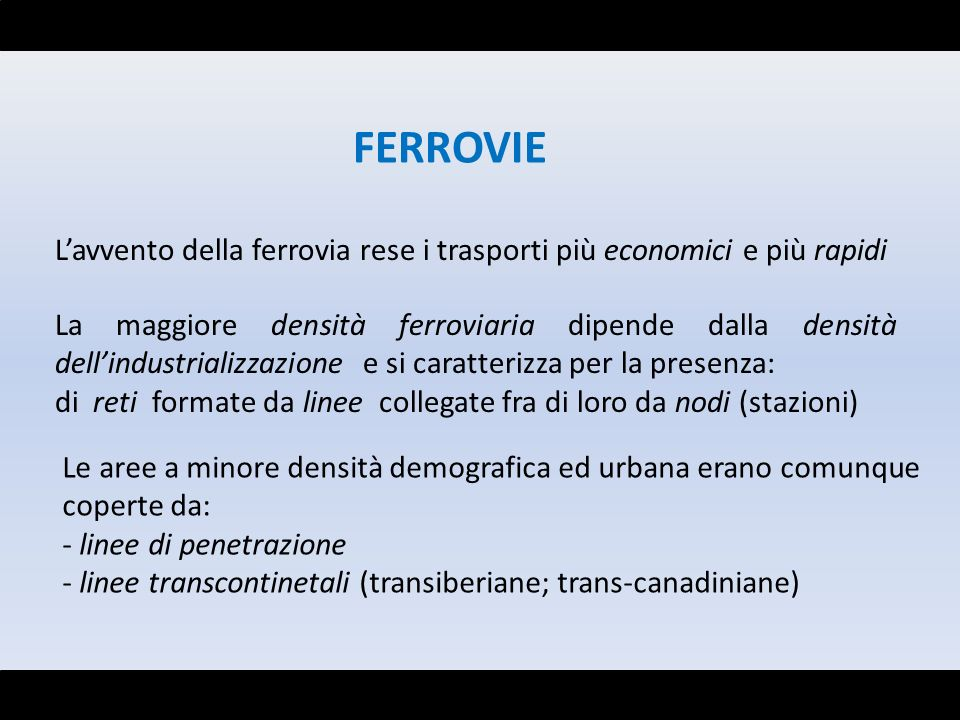 FERROVIE L'avvento della ferrovia rese i trasporti più economici e più rapidi.