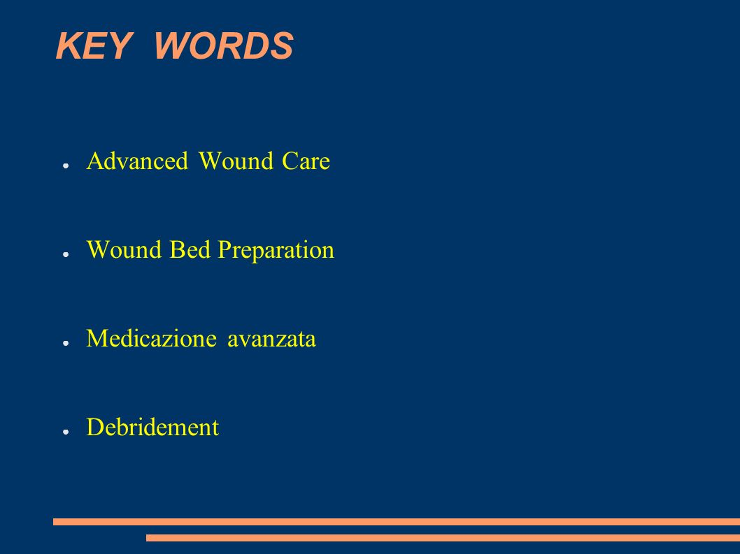 KEY WORDS Advanced Wound Care Wound Bed Preparation
