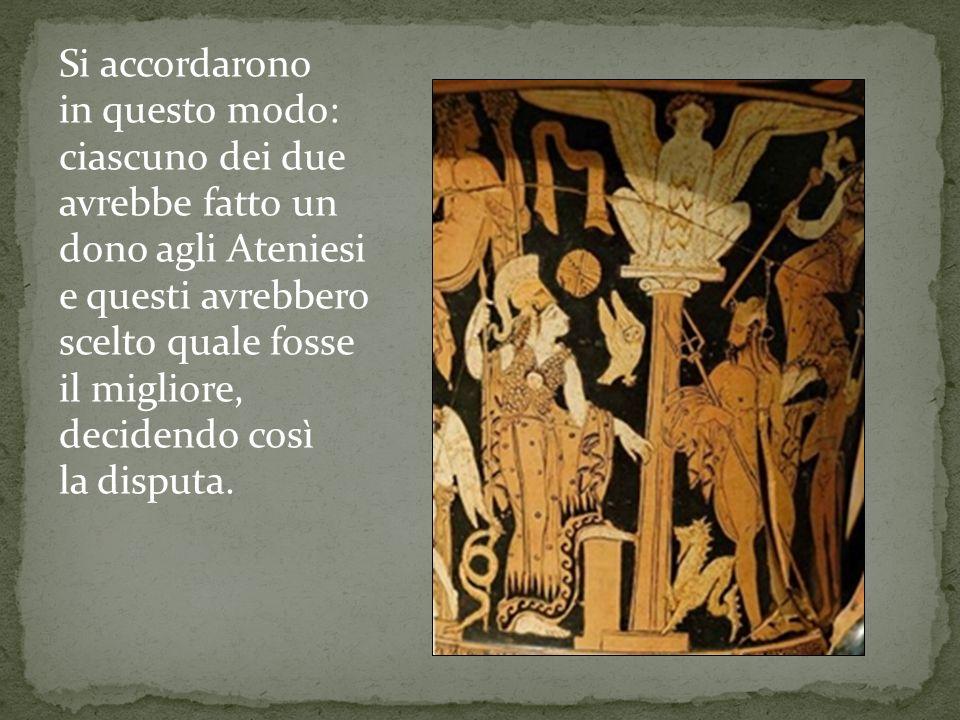 Si accordarono in questo modo: ciascuno dei due. avrebbe fatto un. dono agli Ateniesi. e questi avrebbero.