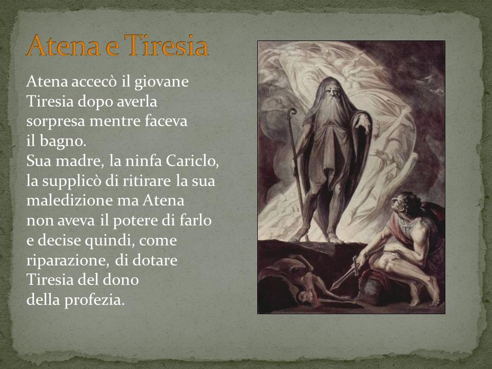 Atena e Tiresia Atena accecò il giovane Tiresia dopo averla