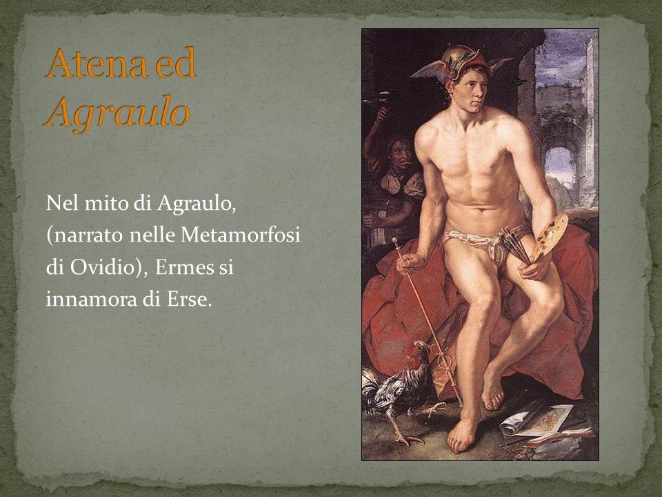 Atena ed Agraulo Nel mito di Agraulo, (narrato nelle Metamorfosi di Ovidio), Ermes si innamora di Erse.