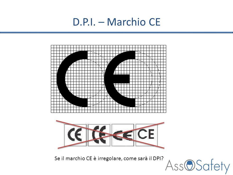 D.P.I. – Marchio CE Se il marchio CE è irregolare, come sarà il DPI
