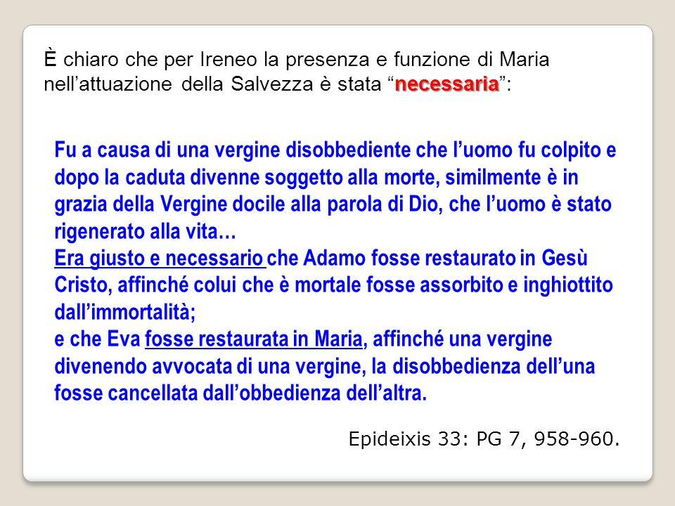 È chiaro che per Ireneo la presenza e funzione di Maria nell'attuazione della Salvezza è stata necessaria :