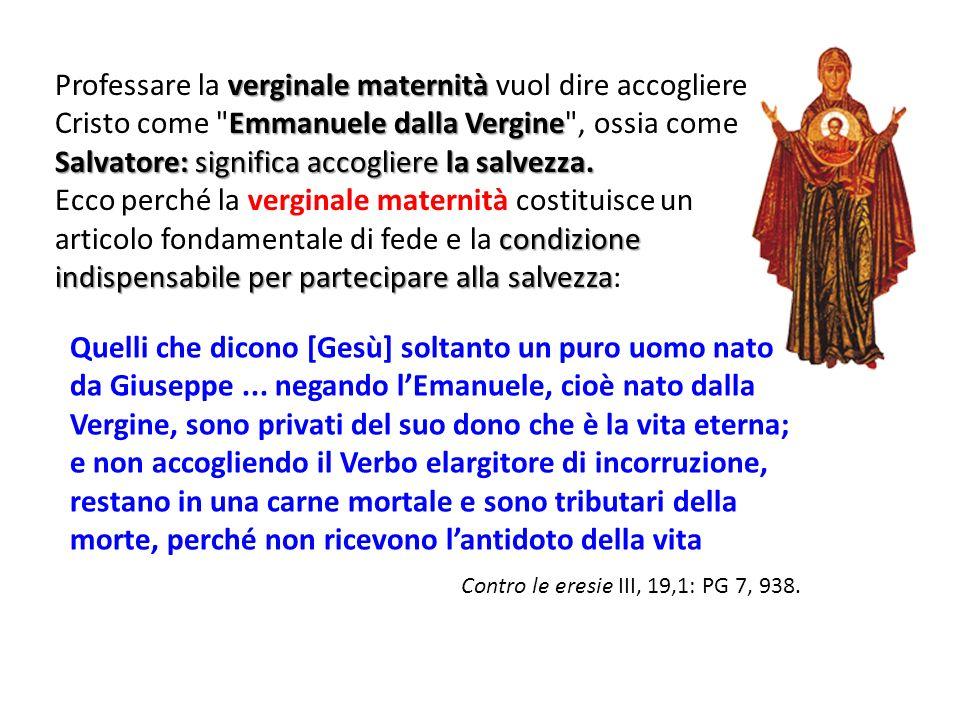Professare la verginale maternità vuol dire accogliere Cristo come Emmanuele dalla Vergine , ossia come Salvatore: significa accogliere la salvezza.