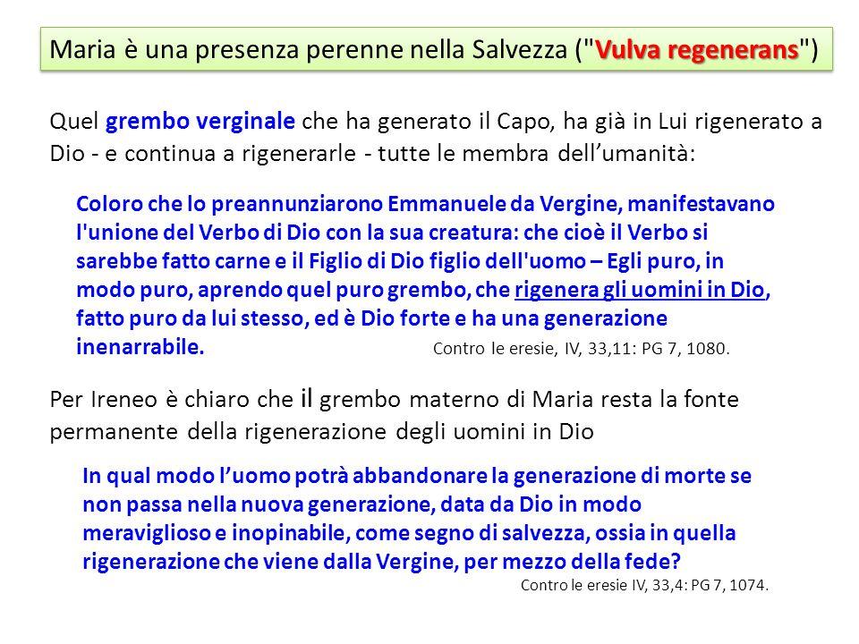 Maria è una presenza perenne nella Salvezza ( Vulva regenerans )