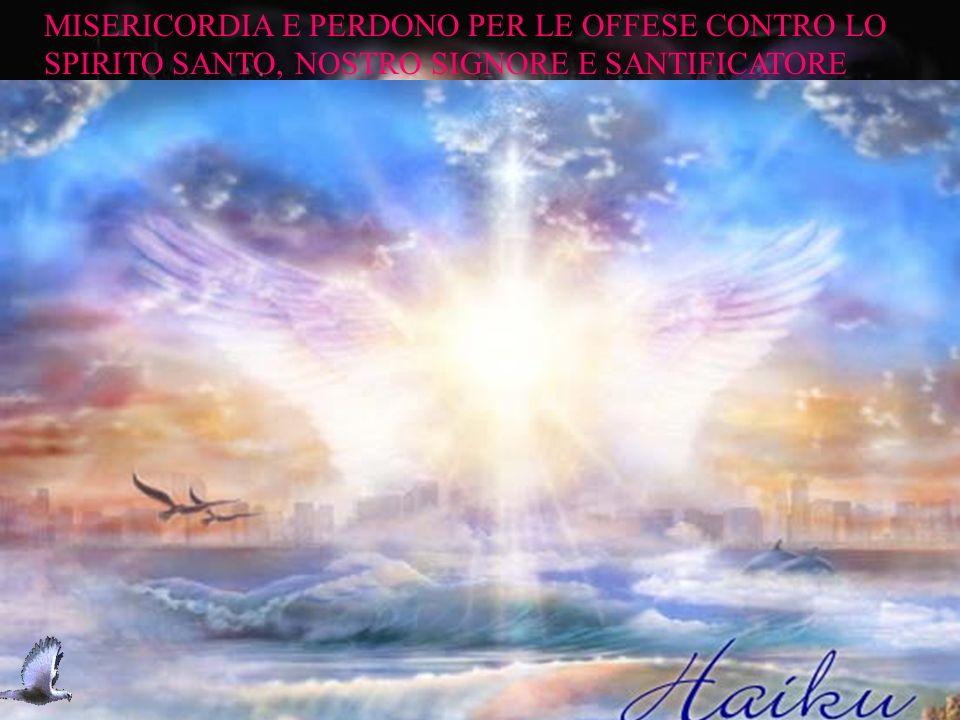 MISERICORDIA E PERDONO PER LE OFFESE CONTRO LO SPIRITO SANTO, NOSTRO SIGNORE E SANTIFICATORE