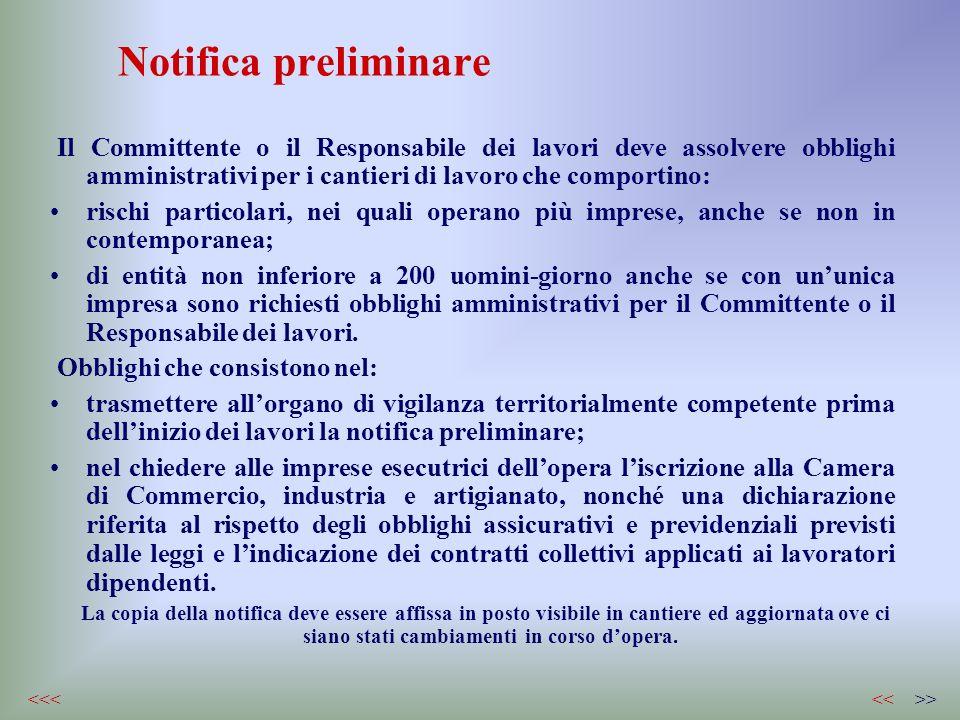 Notifica preliminare Il Committente o il Responsabile dei lavori deve assolvere obblighi amministrativi per i cantieri di lavoro che comportino: