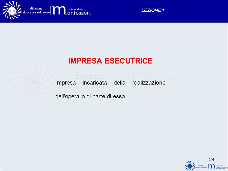 LEZIONE 1 IMPRESA ESECUTRICE Impresa incaricata della realizzazione dell'opera o di parte di essa