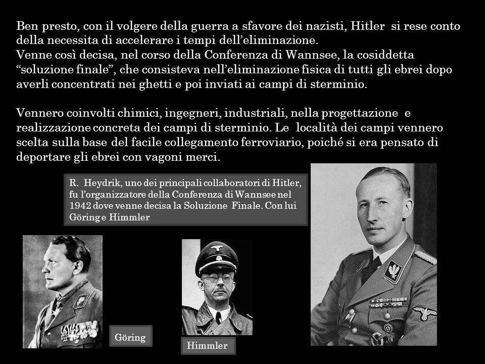 Ben presto, con il volgere della guerra a sfavore dei nazisti, Hitler si rese conto della necessita di accelerare i tempi dell'eliminazione.