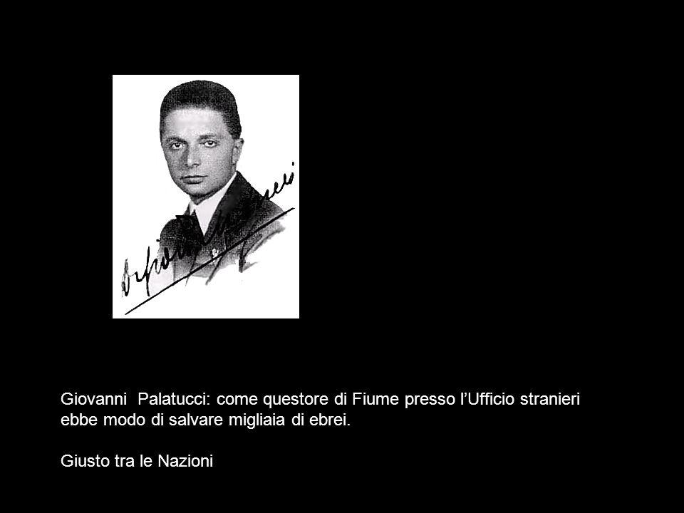 Giovanni Palatucci: come questore di Fiume presso l'Ufficio stranieri ebbe modo di salvare migliaia di ebrei.