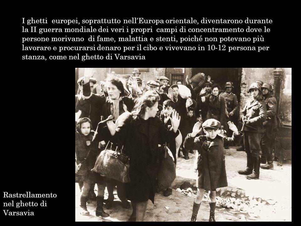 I ghetti europei, soprattutto nell'Europa orientale, diventarono durante la II guerra mondiale dei veri i propri campi di concentramento dove le persone morivano di fame, malattia e stenti, poiché non potevano più lavorare e procurarsi denaro per il cibo e vivevano in 10-12 persona per stanza, come nel ghetto di Varsavia