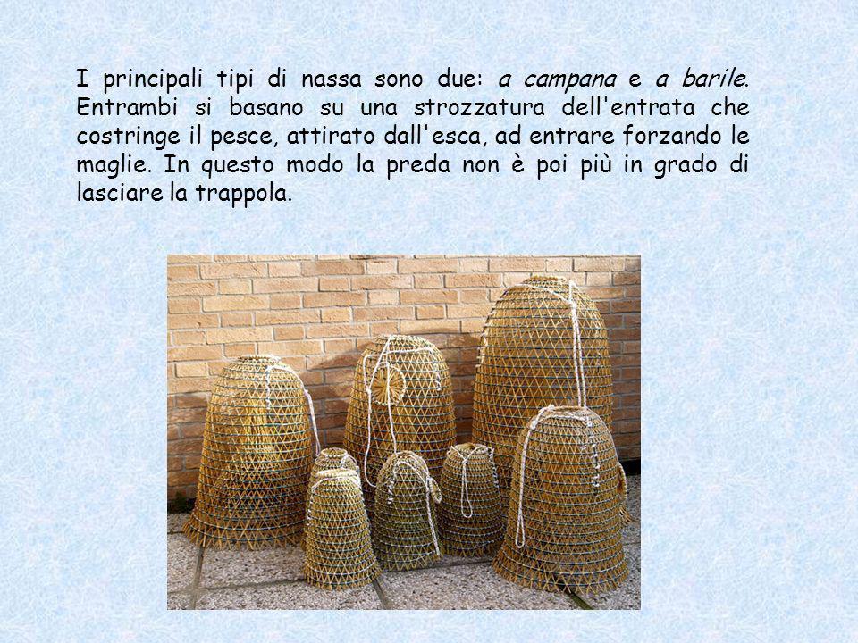 I principali tipi di nassa sono due: a campana e a barile