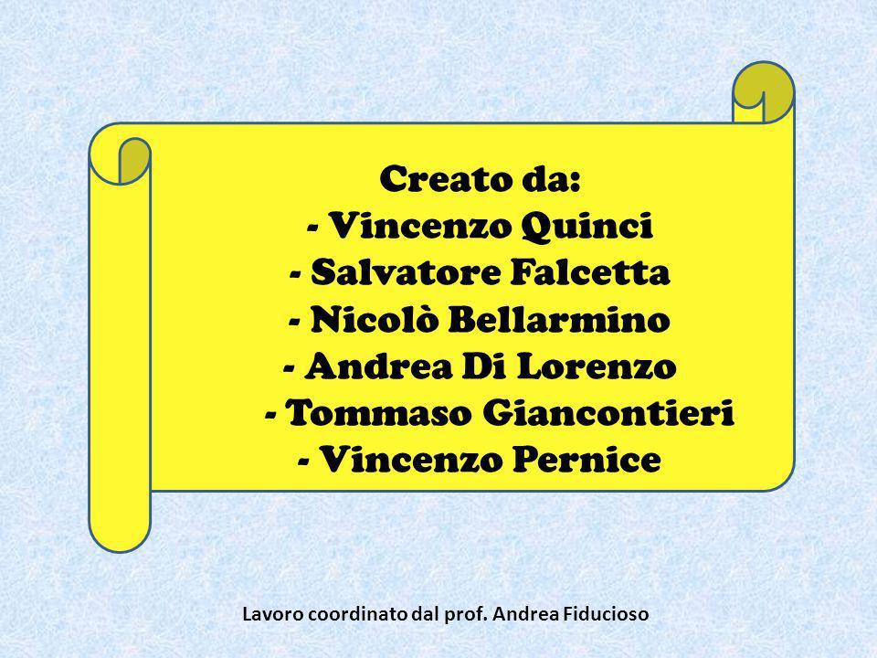 Creato da: - Vincenzo Quinci - Salvatore Falcetta - Nicolò Bellarmino - Andrea Di Lorenzo - Tommaso Giancontieri